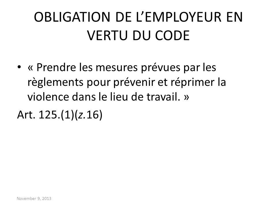 November 9, 2013 OBLIGATION DE LEMPLOYEUR EN VERTU DU CODE « Prendre les mesures prévues par les règlements pour prévenir et réprimer la violence dans