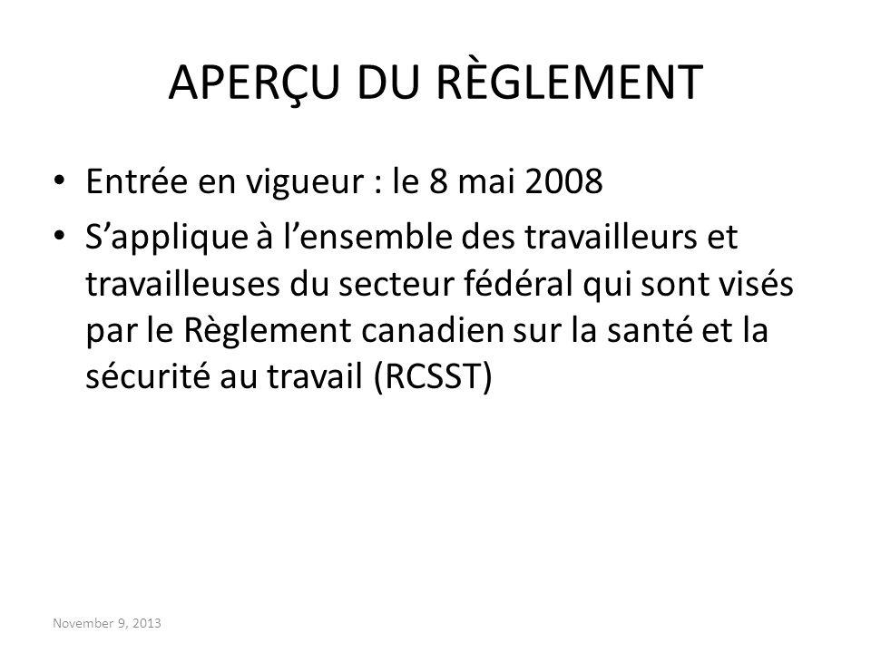 November 9, 2013 APERÇU DU RÈGLEMENT Entrée en vigueur : le 8 mai 2008 Sapplique à lensemble des travailleurs et travailleuses du secteur fédéral qui