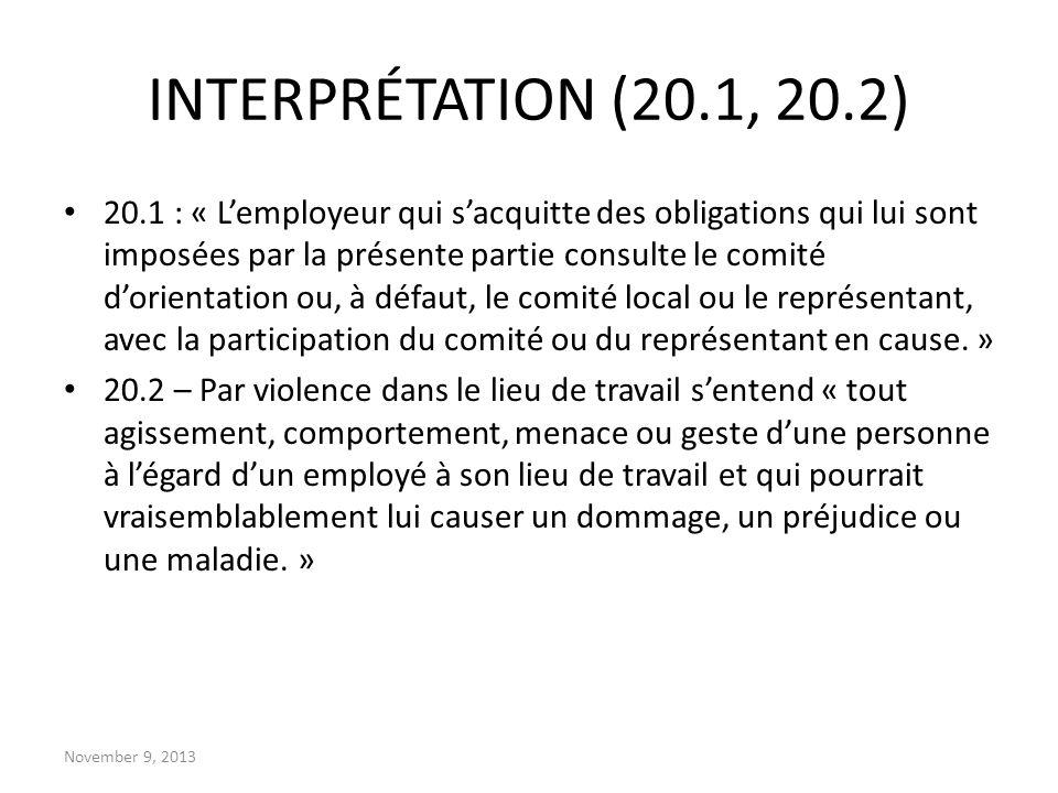 November 9, 2013 INTERPRÉTATION (20.1, 20.2) 20.1 : « Lemployeur qui sacquitte des obligations qui lui sont imposées par la présente partie consulte l