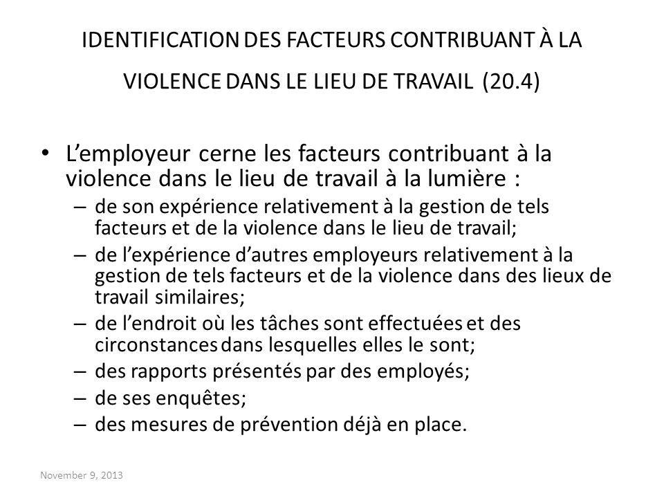 November 9, 2013 IDENTIFICATION DES FACTEURS CONTRIBUANT À LA VIOLENCE DANS LE LIEU DE TRAVAIL (20.4) Lemployeur cerne les facteurs contribuant à la v