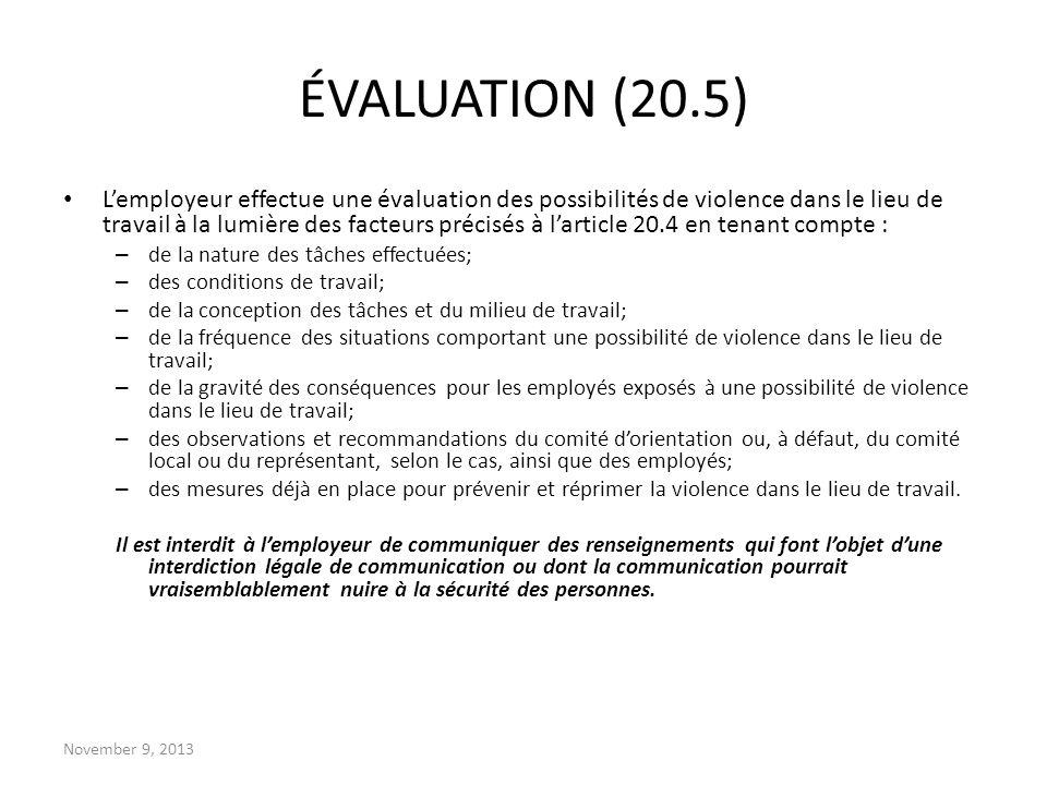 November 9, 2013 ÉVALUATION (20.5) Lemployeur effectue une évaluation des possibilités de violence dans le lieu de travail à la lumière des facteurs p