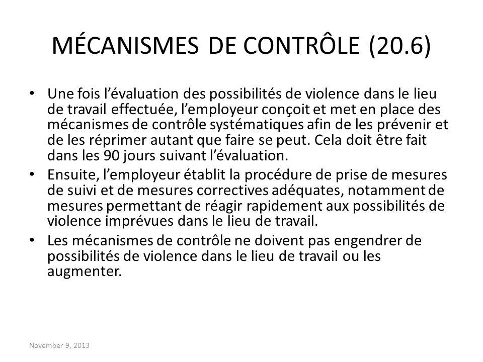 November 9, 2013 MÉCANISMES DE CONTRÔLE (20.6) Une fois lévaluation des possibilités de violence dans le lieu de travail effectuée, lemployeur conçoit
