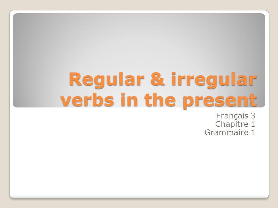 Regular & irregular verbs in the present Français 3 Chapitre 1 Grammaire 1