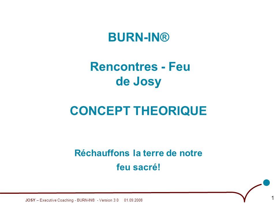 JOSY – Executive Coaching - BURN-IN® - Version 3.0 01.09.2008 2 RAVIVONS ENSEMBLE NOTRE FEU SACRE .