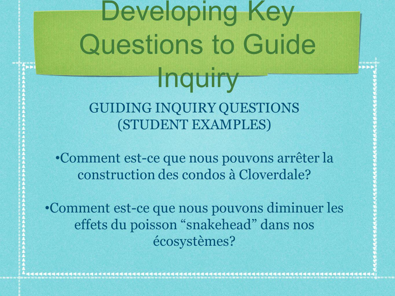 Developing Key Questions to Guide Inquiry GUIDING INQUIRY QUESTIONS (STUDENT EXAMPLES) Comment est-ce que nous pouvons arrêter la construction des con