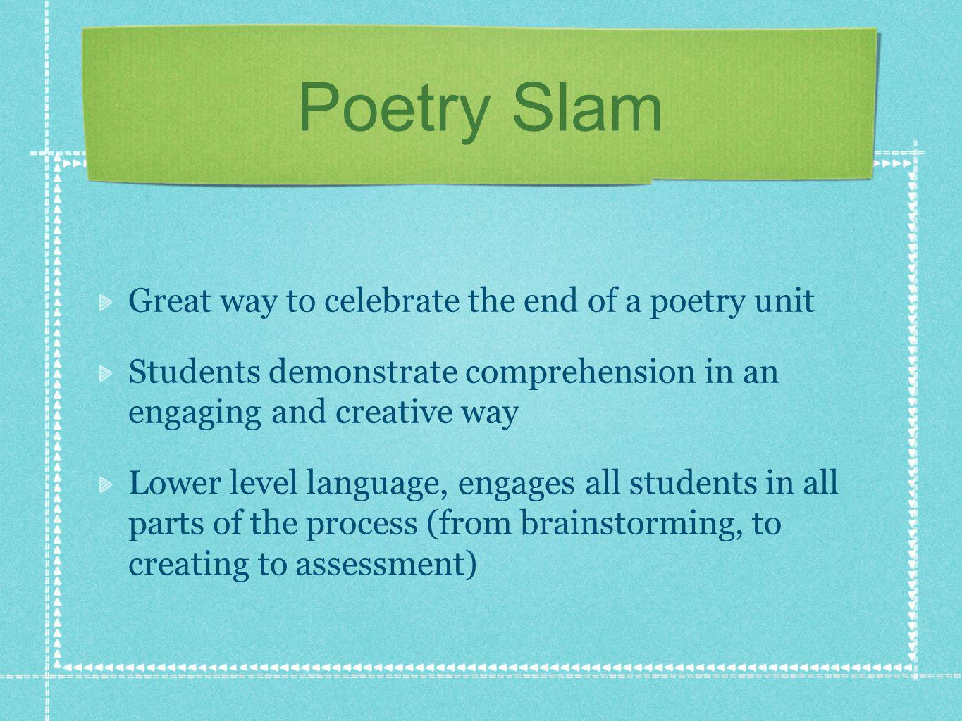 Poetry Slam Great way to celebrate the end of a poetry unit Students demonstrate comprehension in an engaging and creative way Lower level language, e