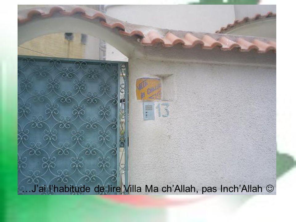 …Jai lhabitude de lire Villa Ma chAllah, pas InchAllah