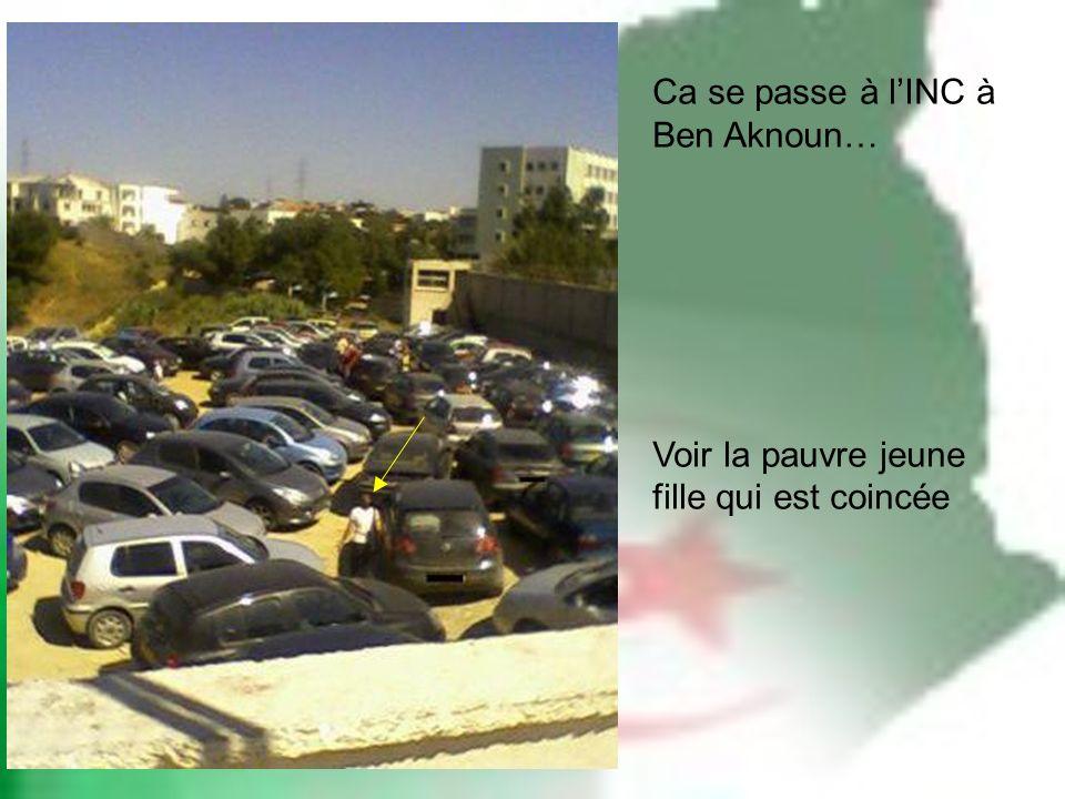 Ca se passe à lINC à Ben Aknoun… Voir la pauvre jeune fille qui est coincée
