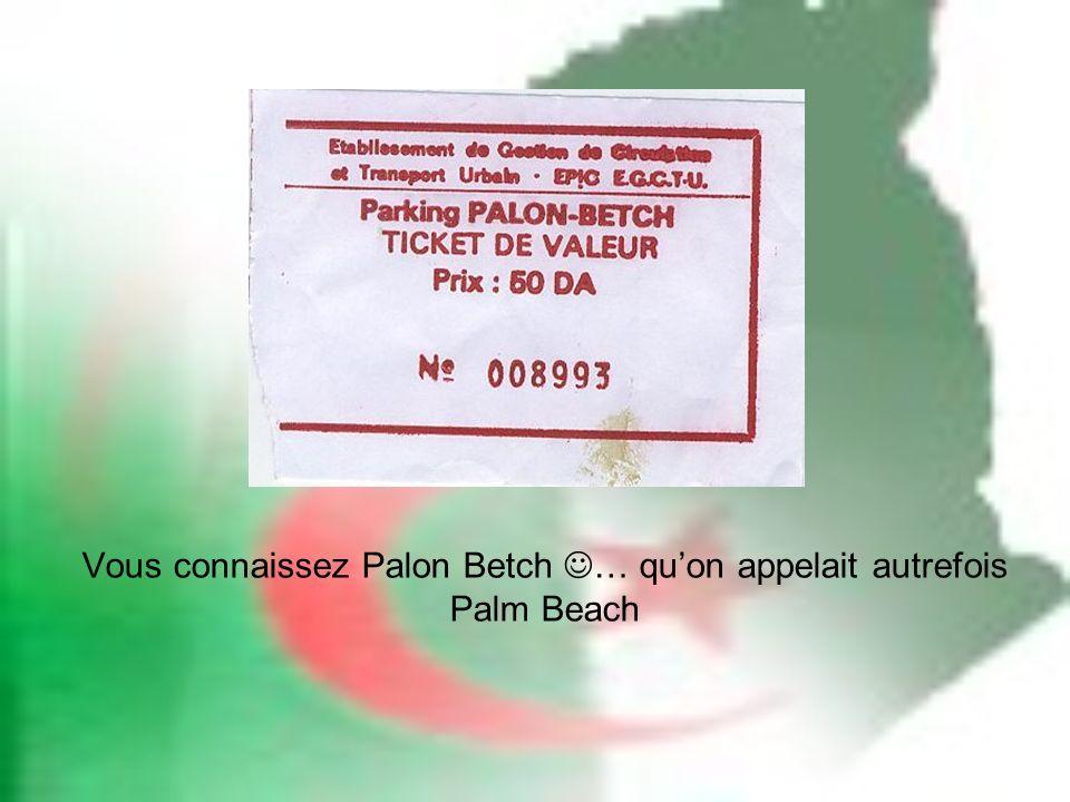 Vous connaissez Palon Betch … quon appelait autrefois Palm Beach