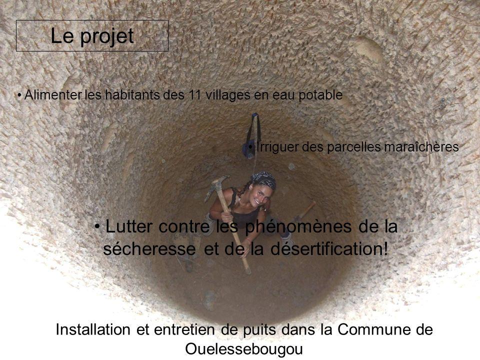 Le projet Installation et entretien de puits dans la Commune de Ouelessebougou Alimenter les habitants des 11 villages en eau potable Irriguer des par