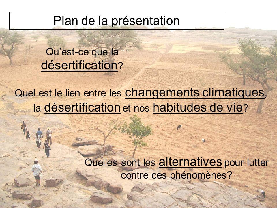 Plan de la présentation Quest-ce que la désertification ? Quel est le lien entre les changements climatiques, la désertification et nos habitudes de v
