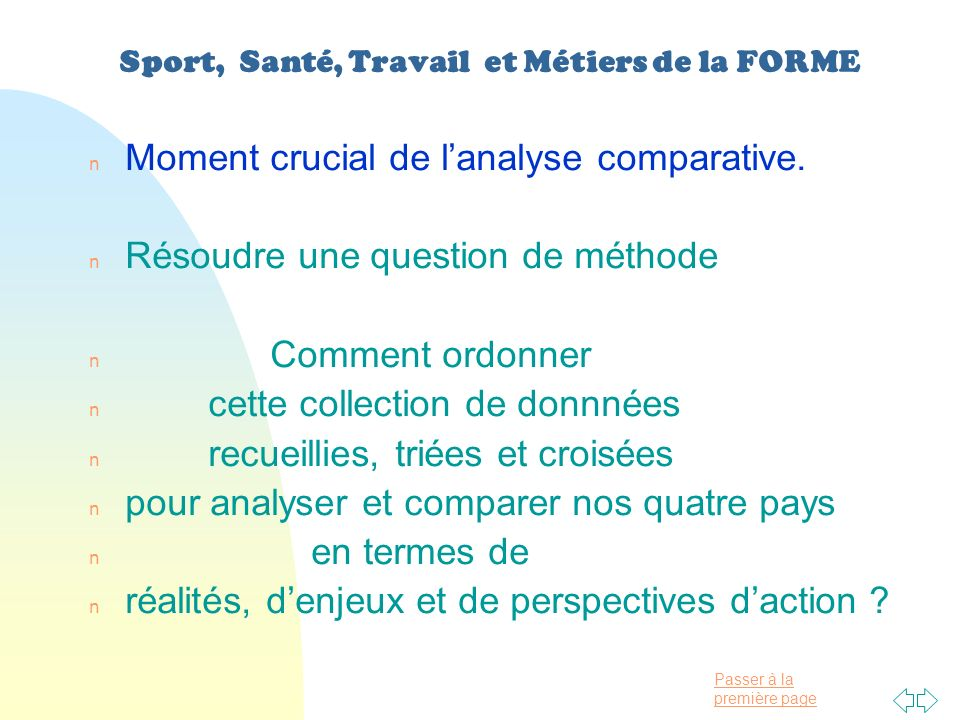 Passer à la première page Sport, Santé, Travail et Métiers de la FORME n Moment crucial de lanalyse comparative.