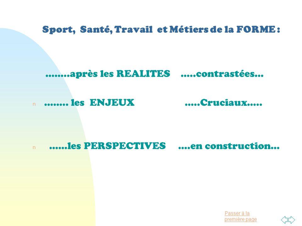 Passer à la première page Sport, Santé, Travail et Métiers de la FORME : ……..après les REALITES …..contrastées… n ……..