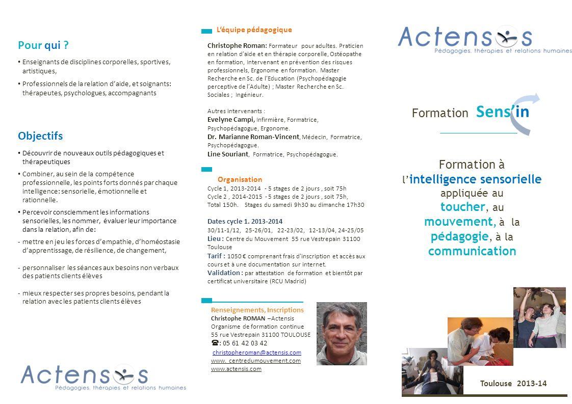 Renseignements, Inscriptions Christophe ROMAN –Actensis Organisme de formation continue 55 rue Vestrepain 31100 TOULOUSE : 05 61 42 03 42 christophero