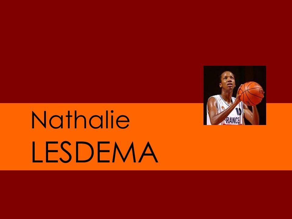 Nom : LESDEMA Prénom : Nathalie 1M90 Date de naissance : 17/01/73 Lieu : Fort de France (Martinique) Position : 4-5 Nationalité : FRA Internationale A : 223 sélections (au 02/2007)
