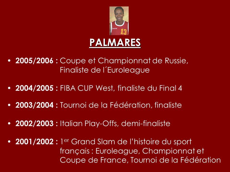 PALMARES 2000/2001 : Championne dEurope avec la France, Coupe &Championnat dAllemagne, Quart de finaliste de lEuroleague 1999/2000 : Coupe de France, finaliste du Tournoi de la Fédération 1998/1999 : médaille dargent EURO 1999 finaliste Tournoi de la Fédération Quart de finaliste de la Coupe Ronchetti