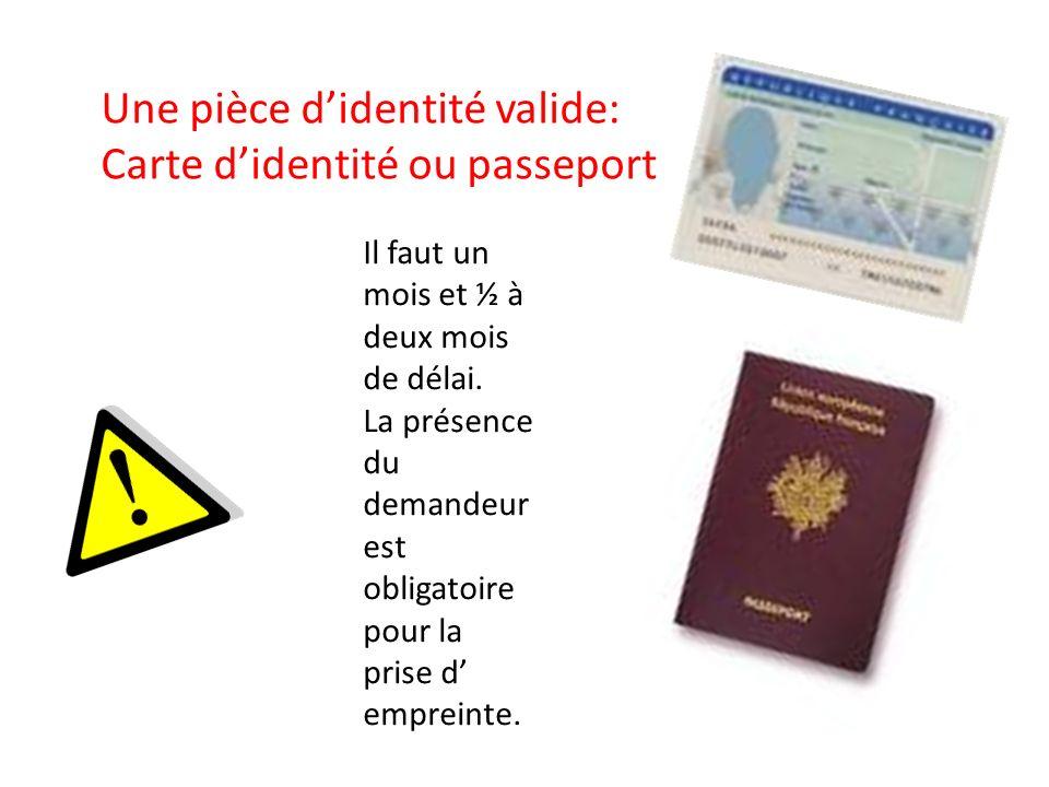 Une pièce didentité valide: Carte didentité ou passeport Il faut un mois et ½ à deux mois de délai. La présence du demandeur est obligatoire pour la p