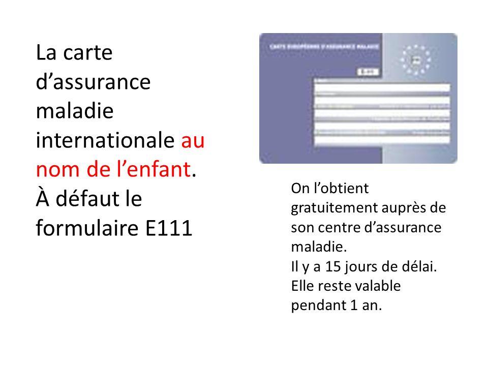 La carte dassurance maladie internationale au nom de lenfant. À défaut le formulaire E111 On lobtient gratuitement auprès de son centre dassurance mal