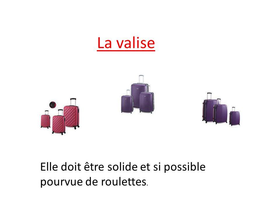 La valise Elle doit être solide et si possible pourvue de roulettes.