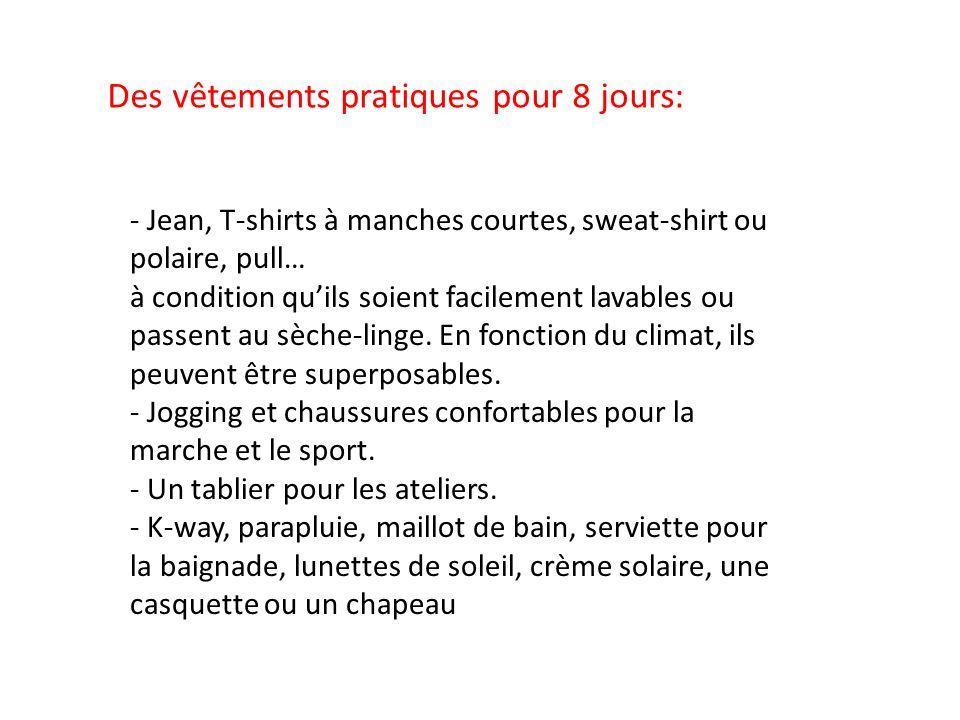 Des vêtements pratiques pour 8 jours: - Jean, T-shirts à manches courtes, sweat-shirt ou polaire, pull… à condition quils soient facilement lavables o