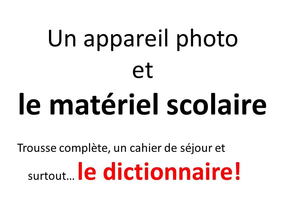 Un appareil photo et le matériel scolaire Trousse complète, un cahier de séjour et surtout… le dictionnaire!