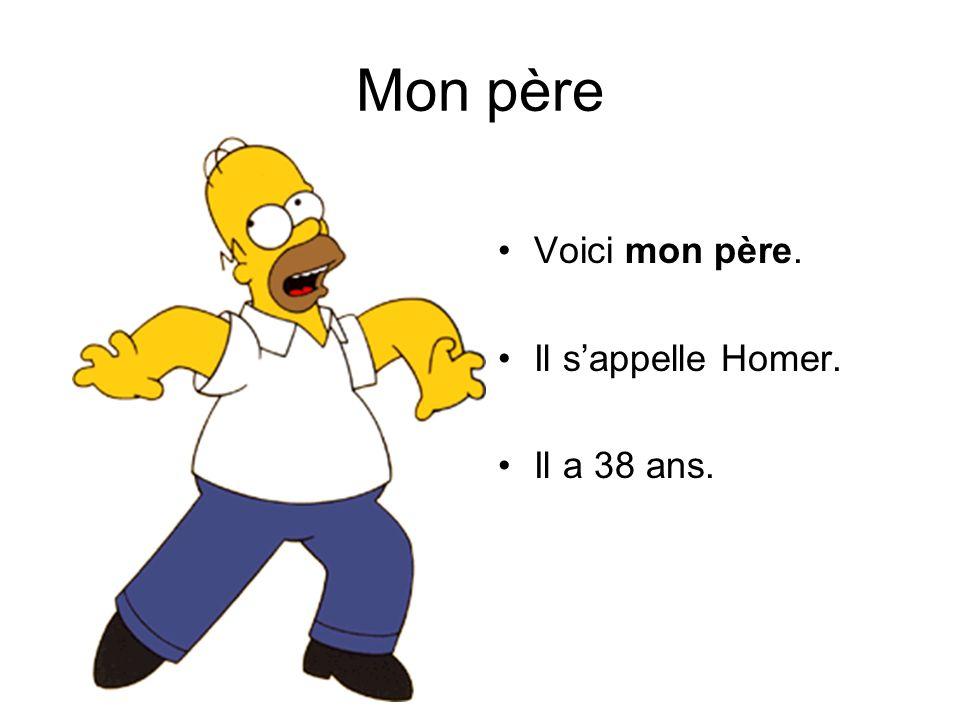 Mon père Voici mon père. Il sappelle Homer. Il a 38 ans.