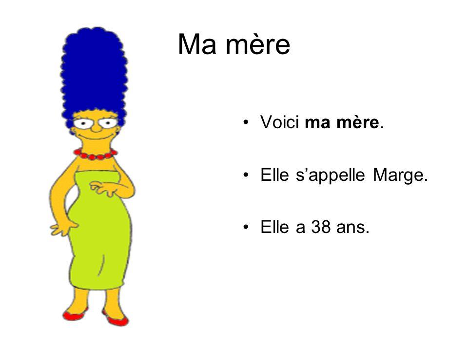 Ma mère Voici ma mère. Elle sappelle Marge. Elle a 38 ans.