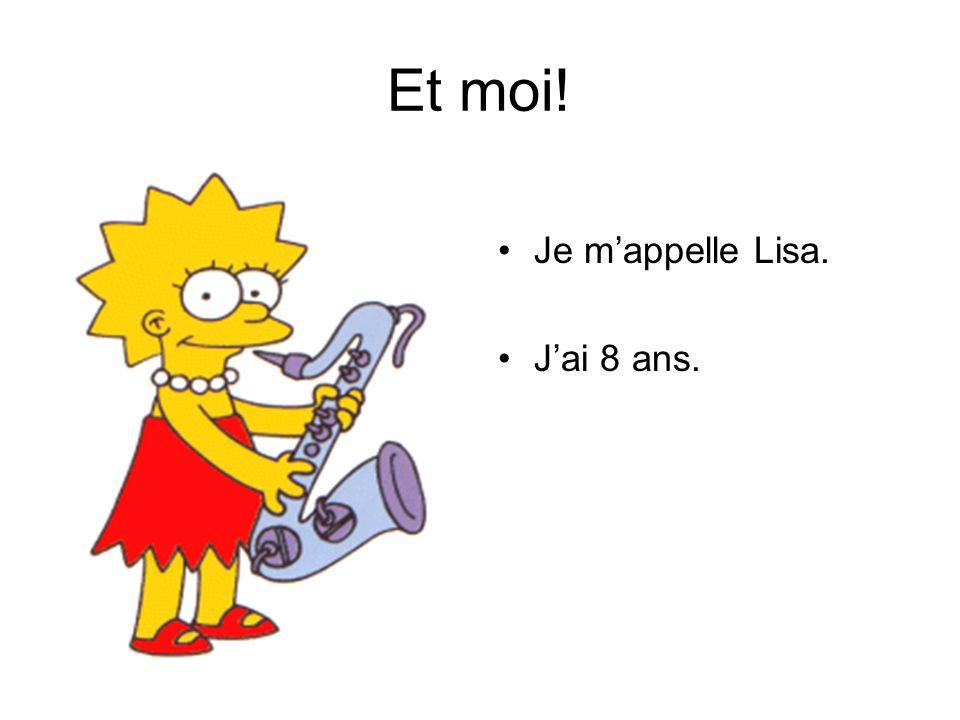 Et moi! Je mappelle Lisa. Jai 8 ans.