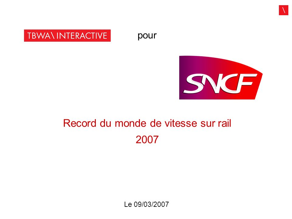 Record du monde de vitesse sur rail 2007 Le 09/03/2007 pour