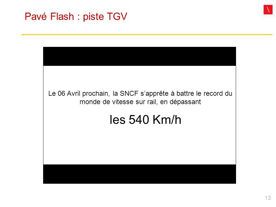 13 Pavé Flash : piste TGV Le 06 Avril prochain, la SNCF sapprête à battre le record du monde de vitesse sur rail, en dépassant les 540 Km/h