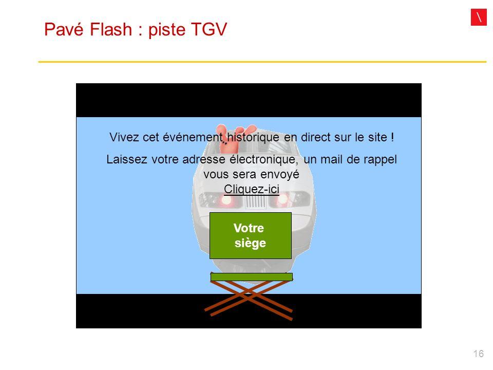 16 Pavé Flash : piste TGV Votre siège Vivez cet événement historique en direct sur le site ! Laissez votre adresse électronique, un mail de rappel vou