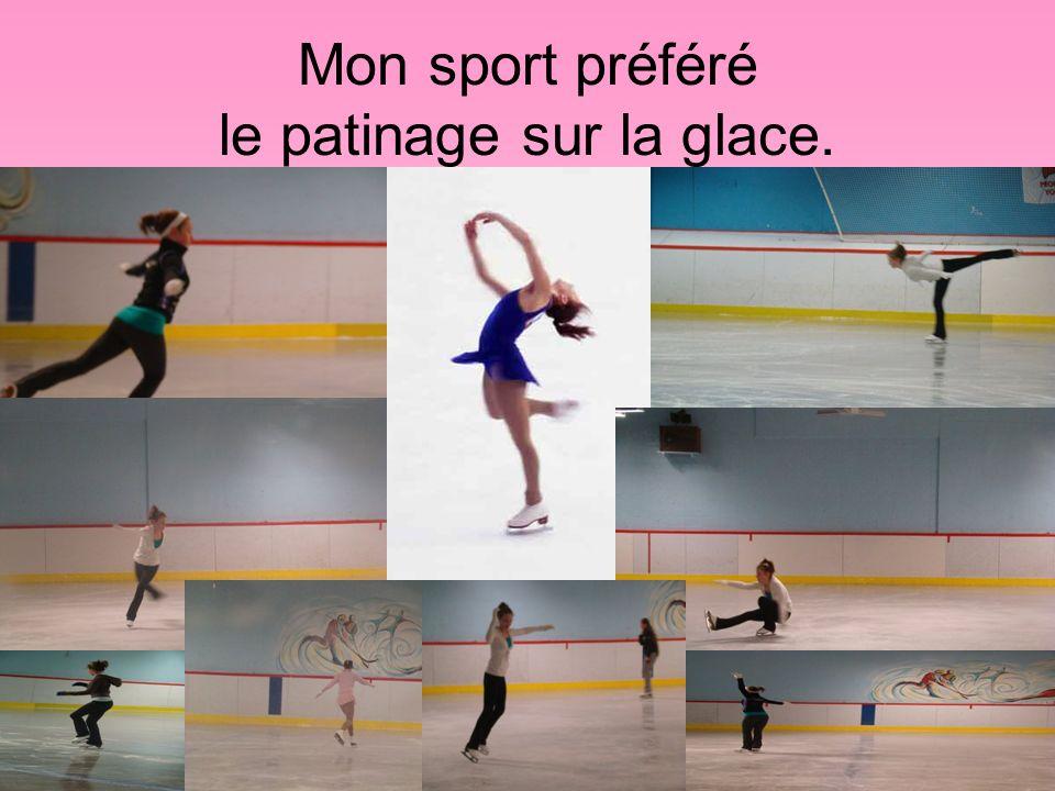 Mon sport préféré le patinage sur la glace.