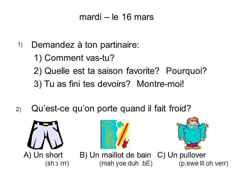 7) 8) 9) une chemise (shuh mee z) une cravate (krah vaah t) une robe (r ɔ h b ) Où est ma chemise.