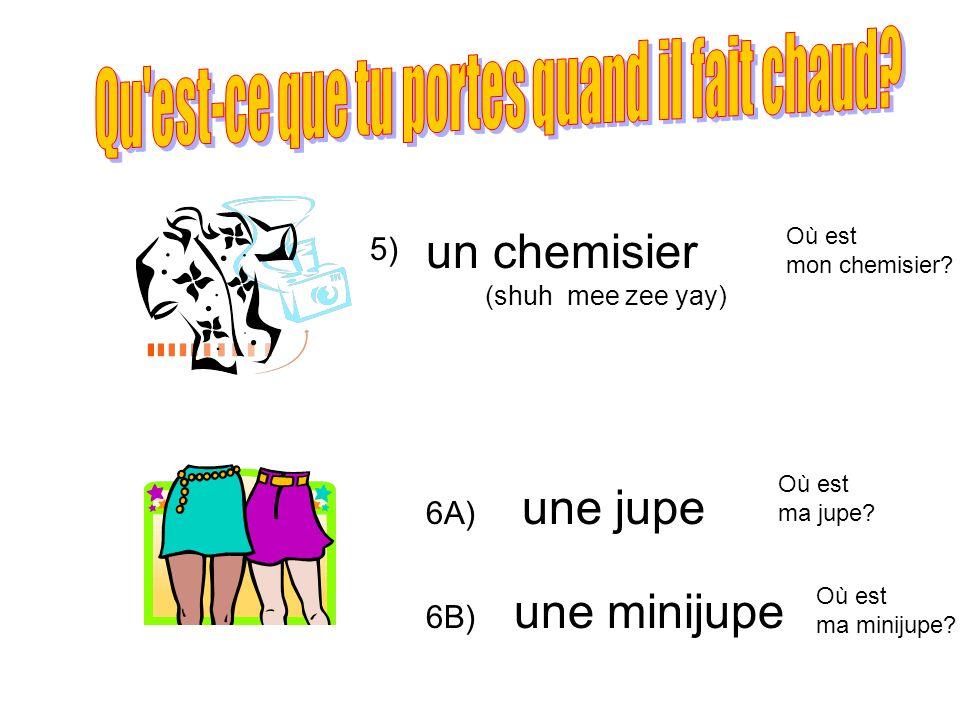 5) 6A) 6B) un chemisier (shuh mee zee yay) une jupe une minijupe Où est mon chemisier? Où est ma jupe? Où est ma minijupe?