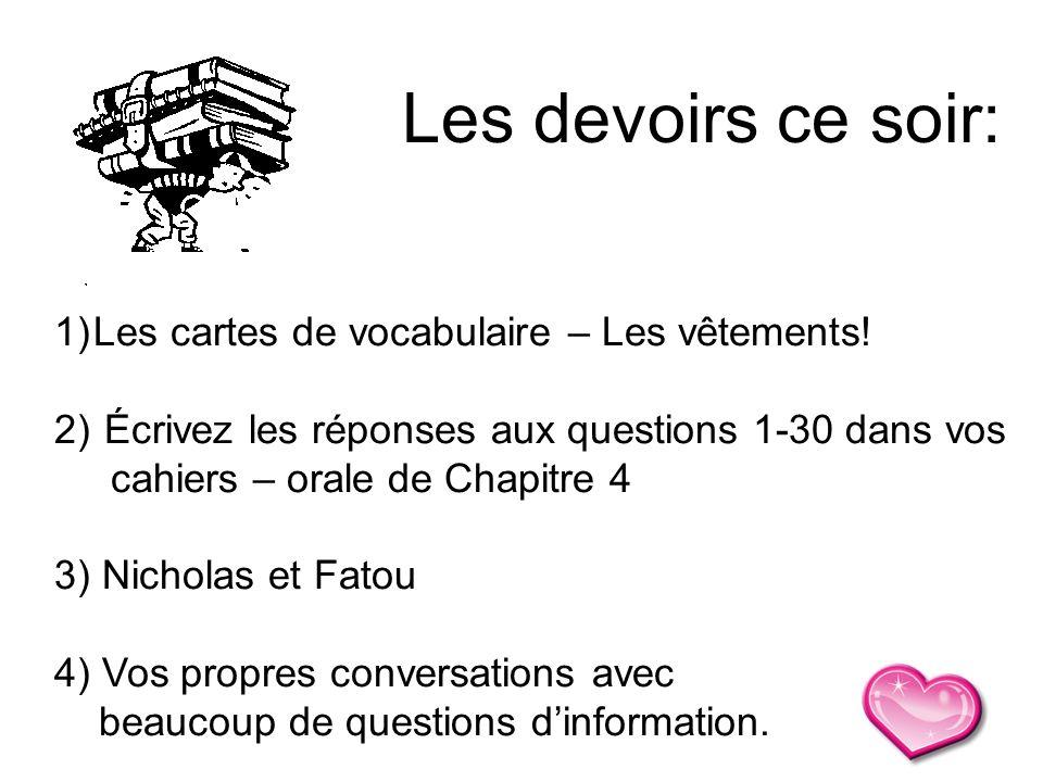 1)Les cartes de vocabulaire – Les vêtements! 2) Écrivez les réponses aux questions 1-30 dans vos cahiers – orale de Chapitre 4 3) Nicholas et Fatou 4)