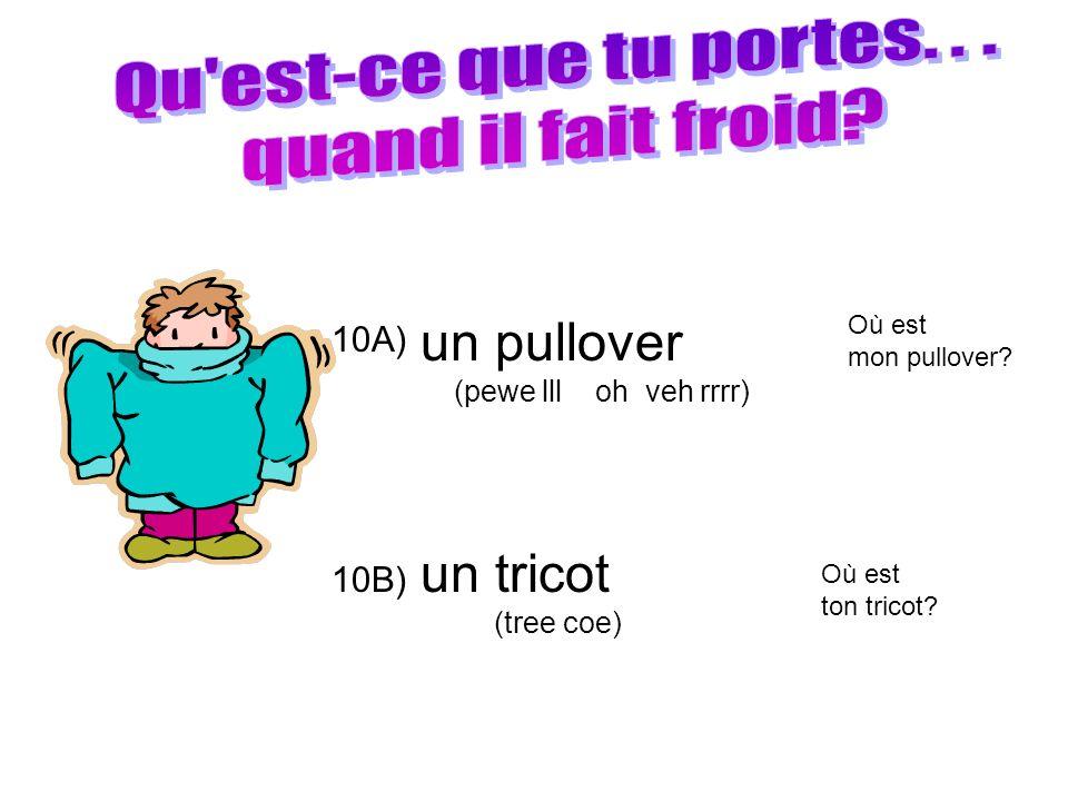 10A) 10B) un pullover (pewe lll oh veh rrrr) un tricot (tree coe) Où est mon pullover? Où est ton tricot?
