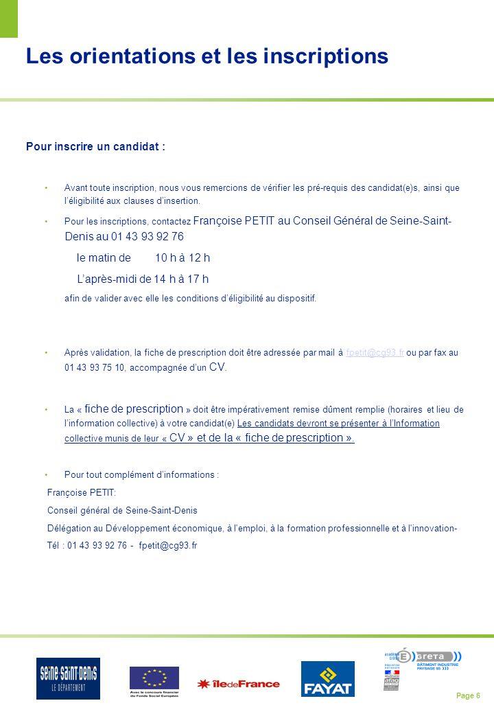 Page 6 Les orientations et les inscriptions Pour inscrire un candidat : Avant toute inscription, nous vous remercions de vérifier les pré-requis des candidat(e)s, ainsi que léligibilité aux clauses dinsertion.