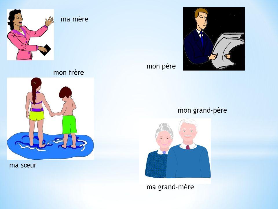 ma mère mon père ma sœur mon frère ma grand-mère mon grand-père