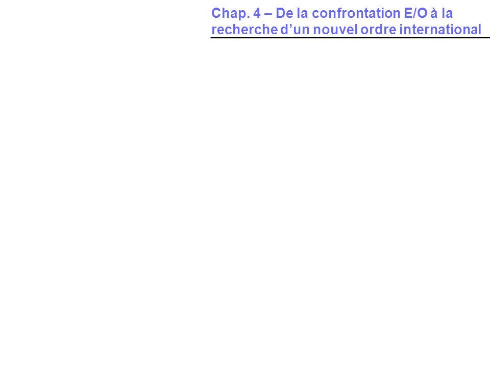 Chap. 4 – De la confrontation E/O à la recherche dun nouvel ordre international