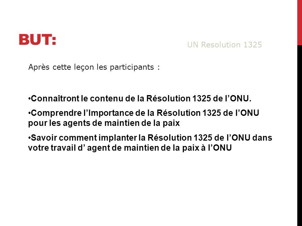 BUT: Connaîtront le contenu de la Résolution 1325 de lONU.
