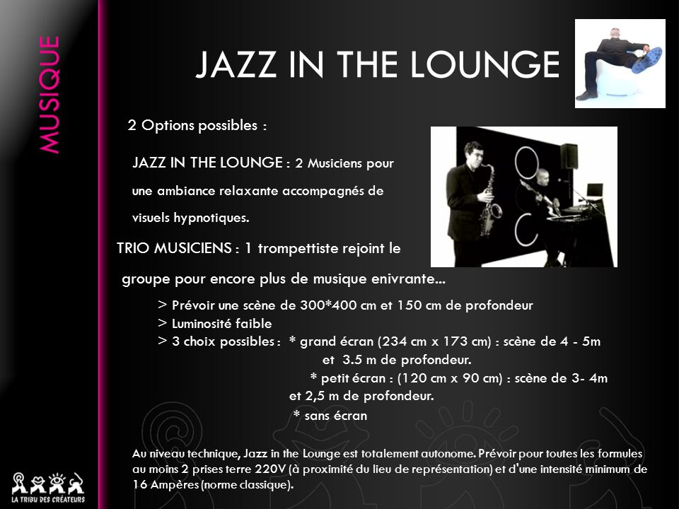 Au niveau technique, Jazz in the Lounge est totalement autonome.
