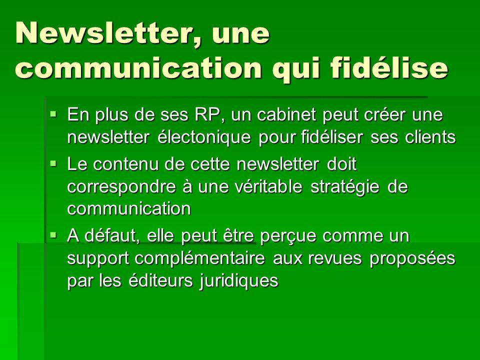 Newsletter, une communication qui fidélise En plus de ses RP, un cabinet peut créer une newsletter électonique pour fidéliser ses clients En plus de s