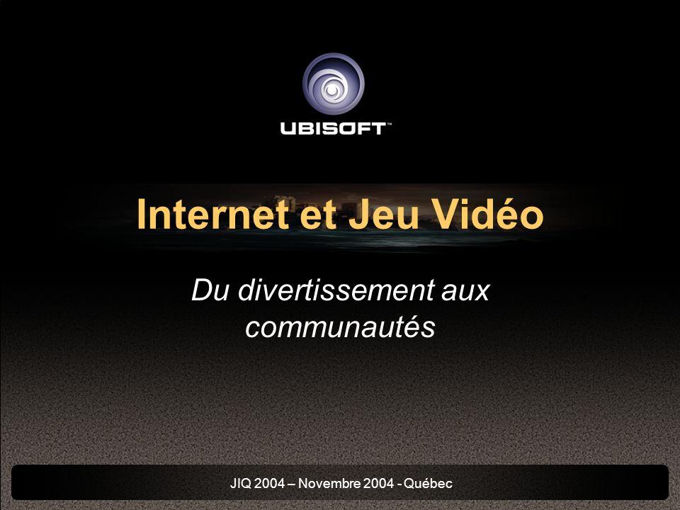 JIQ 2004 – Novembre 2004 - Québec Internet et Jeu Vidéo Du divertissement aux communautés