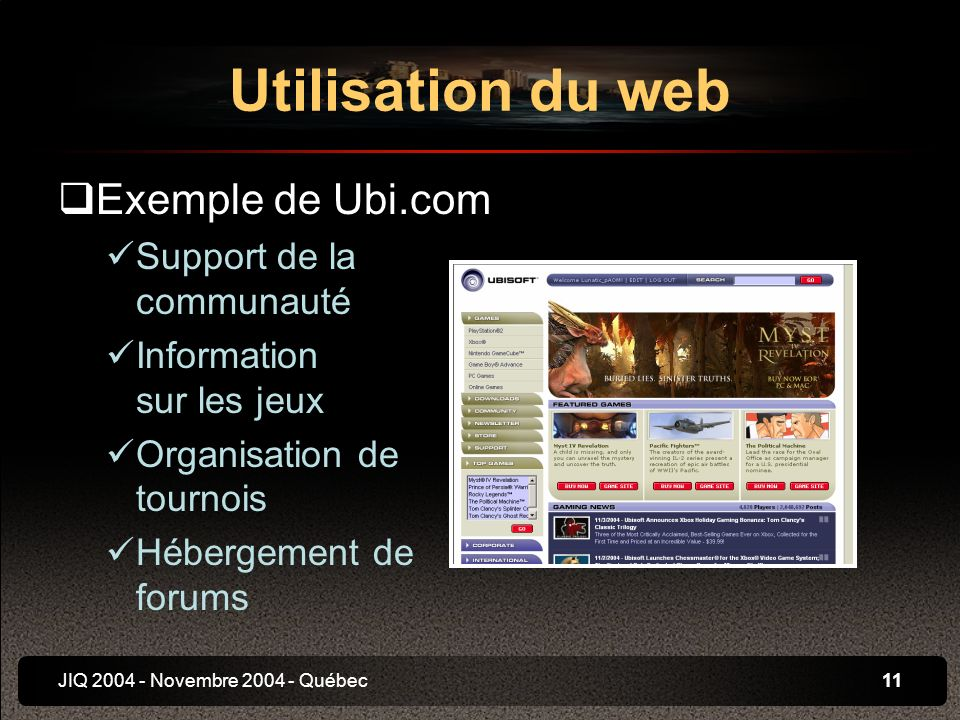 JIQ 2004 - Novembre 2004 - Québec11 Exemple de Ubi.com Support de la communauté Information sur les jeux Organisation de tournois Hébergement de forums Utilisation du web