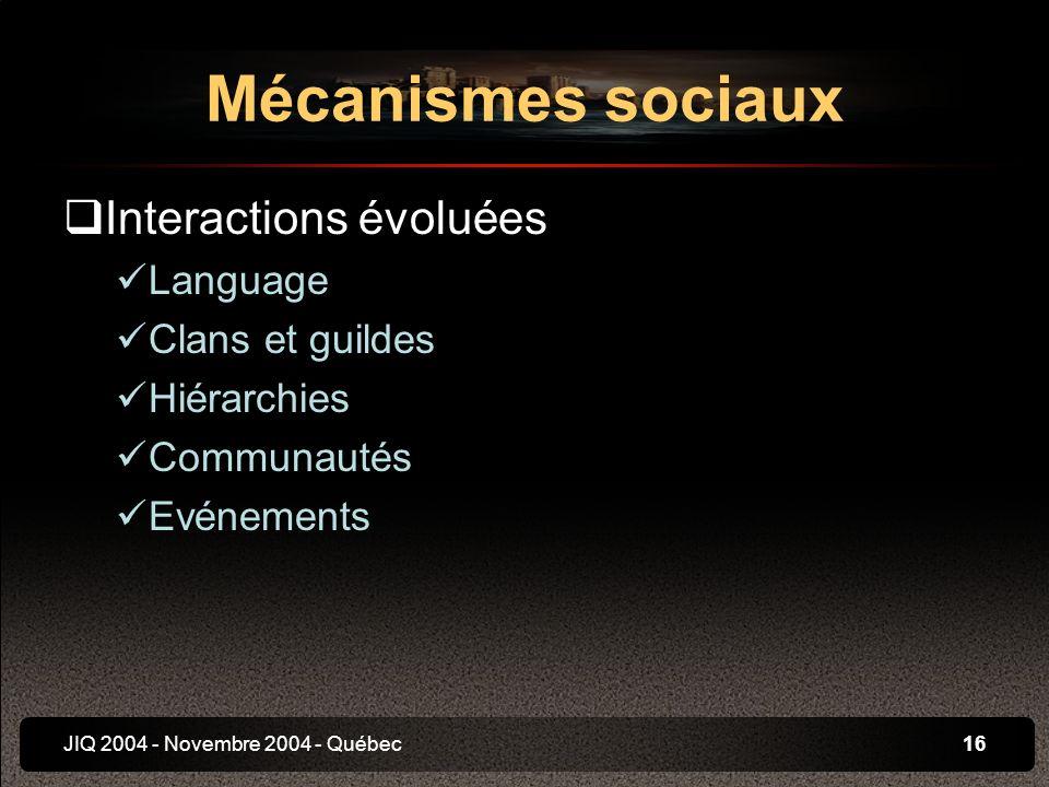 JIQ 2004 - Novembre 2004 - Québec16 Interactions évoluées Language Clans et guildes Hiérarchies Communautés Evénements Mécanismes sociaux