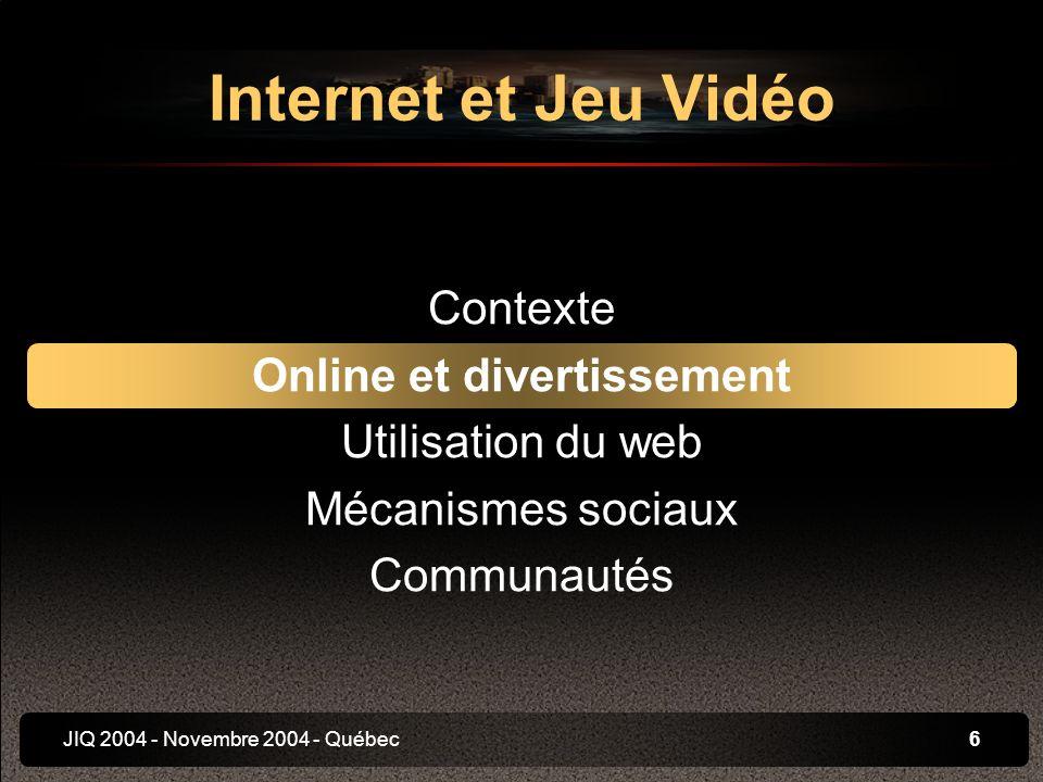 JIQ 2004 - Novembre 2004 - Québec7 Le multijoueur en ligne permet De se confronter à des adversaires humains De comparer les performances De jouer en grand nombre simultanément Dallonger la durée de vie du jeu De créer une relation sociale Online et divertissement