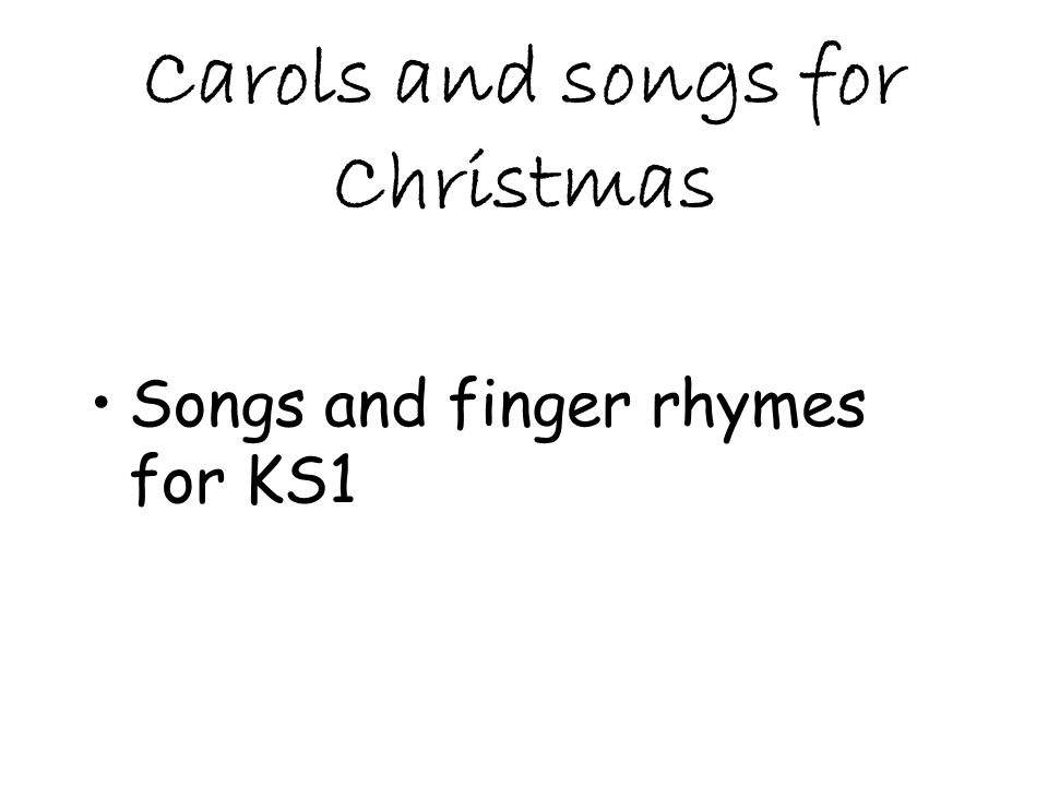 Carols and songs for Christmas Songs and finger rhymes for KS1