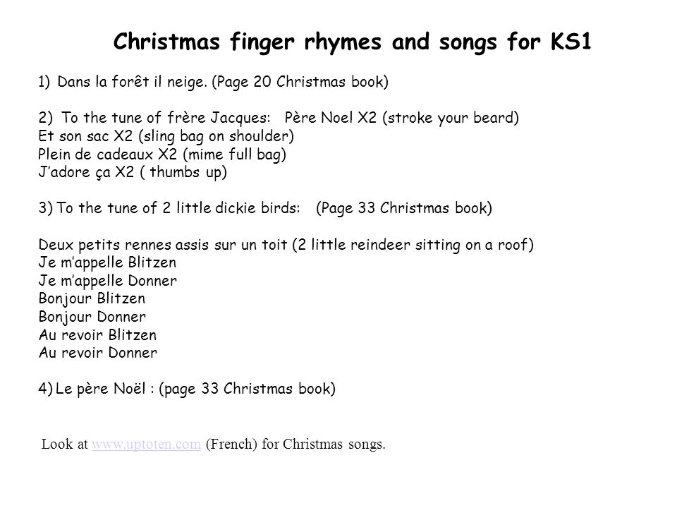 Christmas finger rhymes and songs for KS1 1) Dans la forêt il neige. (Page 20 Christmas book) 2) To the tune of frère Jacques: Père Noel X2 (stroke yo