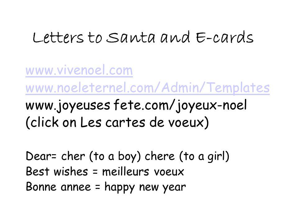 Letters to Santa and E-cards www.vivenoel.com www.noeleternel.com/Admin/Templates www.joyeuses fete.com/joyeux-noel (click on Les cartes de voeux) Dea