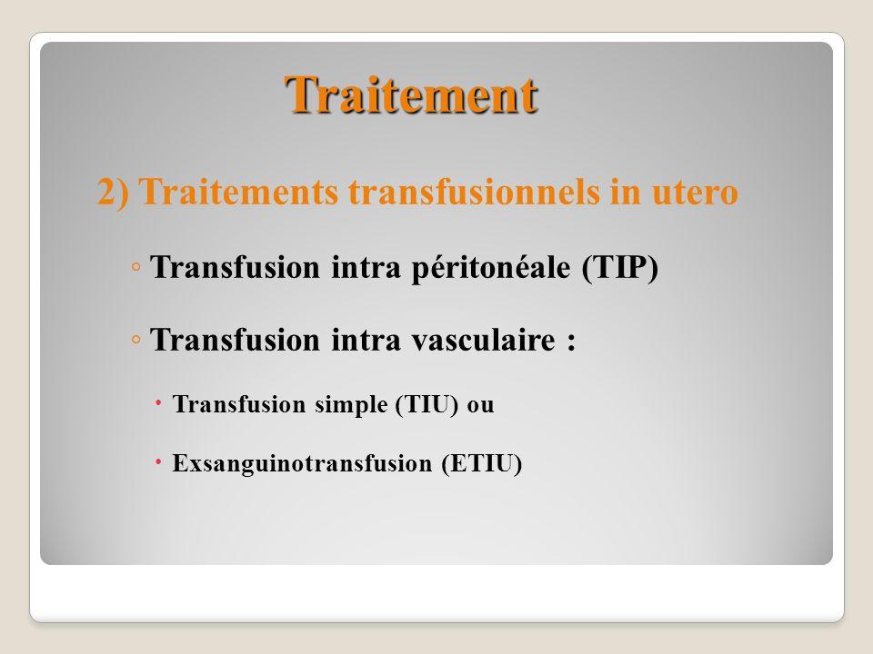 Traitement 2) Traitements transfusionnels in utero Transfusion intra péritonéale (TIP) Transfusion intra vasculaire : Transfusion simple (TIU) ou Exsa